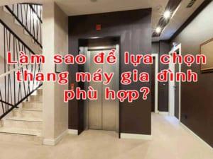 Làm sao để lựa chọn thang máy gia đình phù hợp?