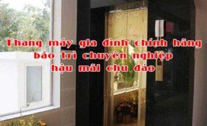 Thang máy gia đình chính hãng bảo trì chuyên nghiệp hậu mãi chu đáo