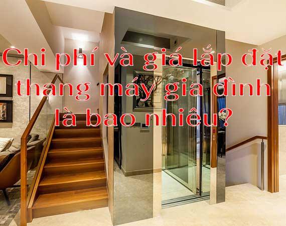 Chi phí và giá lắp đặt thang máy gia đình là bao nhiêu?