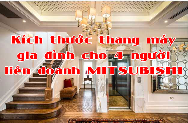 Kích thước thang máy gia đình cho 4 người liên doanh MITSUBISHI