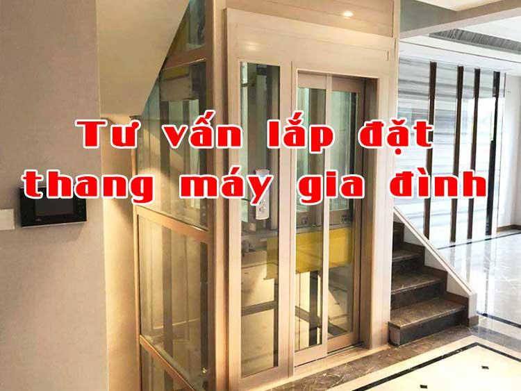 Tư vấn lắp đặt thang máy gia đình chuyên nghiệp uy tín